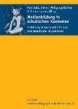 Medienbildung in schulischen Kontexten - Erziehungswissenschaftliche und fachdidaktische Perspektiven. Unter Mitarbeit von Andrea Roth.