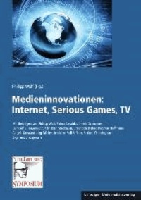 Medieninnovationen: Internet, Serious Games, TV.
