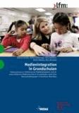 Medienintegration in Grundschulen - Untersuchung zur Förderung von Medienkompetenz und der unterrichtlichen Mediennutzung in Grundschulen sowie ihrer Rahmenbedingungen in Nordrhein-Westfalen.
