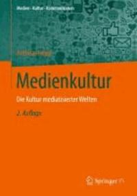Medienkultur - Die Kultur mediatisierter Welten.
