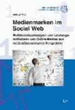 Medienmarken im Social Web - Wettbewerbsstrategien und Leistungsindikatoren von Online-Medien aus medienökonomischer Perspektive.