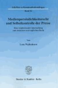Medienpersönlichkeitsrecht und Selbstkontrolle der Presse - Eine vergleichende Untersuchung zum deutschen und englischen Recht.