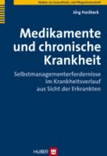 Medikamente und chronische Krankheit - Selbstmanagementerfordernisse im Krankheitsverlauf aus Sicht der Erkrankten.