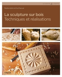 Medina Ayllon et Eva Pascual - La sculpture sur bois - Techniques et réalisations.