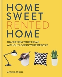 Medina Grillo - Home Sweet Rented Home - Transform Your Home Without Losing Your Deposit.
