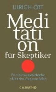 Meditation für Skeptiker - Ein Neurowissenschaftler erklärt den Weg zum Selbst.