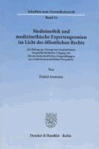 Medizinethik und medizinethische Expertengremien im Licht des öffentlichen Rechts - Ein Beitrag zur Lösung von Unsicherheiten im gesellschaftlichen Umgang mit lebenswissenschaftlichen Fragestellungen aus rechtswissenschaftlicher Perspektive.