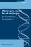 Medizinische Eingriffe bei Minderjährigen - Eine rechtsvergleichende Untersuchung zum Schweizer und deutschen Recht.