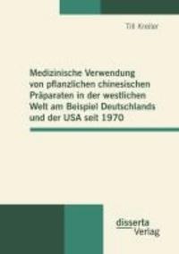 Medizinische Verwendung von pflanzlichen chinesischen Präparaten in der westlichen Welt am Beispiel Deutschlands und der USA seit 1970.
