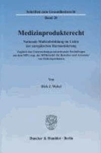 Medizinprodukterecht - Nationale Maßstabsbildung im Lichte der europäischen Harmonisierung. Zugleich eine Untersuchung praxisrelevanter Rechtsfragen aus dem MPG resp. der MPBetreibV für Betreiber und Anwender von Medizinpro.