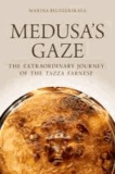 Medusa's Gaze - The Extraordinary Journey of the Tazza Farnese.