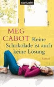 Meg Cabot - Keine Schokolade ist auch keine Lösung.