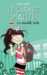 Meg Cabot - Le Carnet d'Allie 2 - La nouvelle école.
