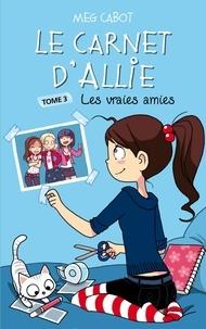 Meg Cabot - Le Carnet d'Allie 3 - Les vraies amies.