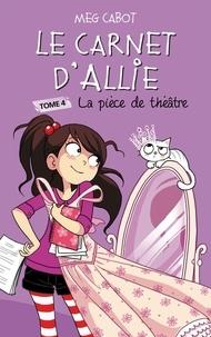Meg Cabot - Le carnet d'Allie 4 - La pièce de théâtre.