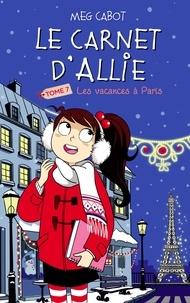 Meg Cabot - Le carnet d'Allie - Les Vacances à Paris.