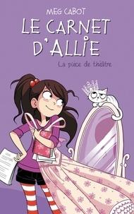 Meg Cabot - Le carnet d'Allie Tome 4 : La pièce de théâtre.