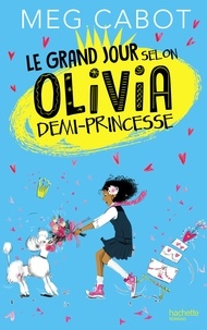 Meg Cabot - Le grand jour selon Olivia, demi-princesse.