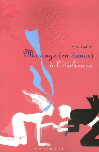 Meg Cabot - Mariage (en douce) à l'italienne.