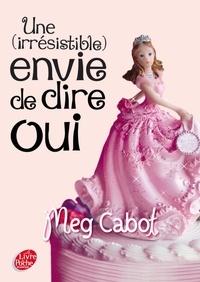 Meg Cabot - Une (irrésistible) envie de dire oui.
