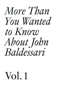 Meg Cranston et Hans Ulrich Obrist - More Than You Wanted to Know About John Baldessari - Volume 1 (1957-1974).