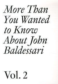 Meg Cranston et Hans Ulrich Obrist - More Than You Wanted to Know About John Baldessari - Volume 2 (1975-2011).