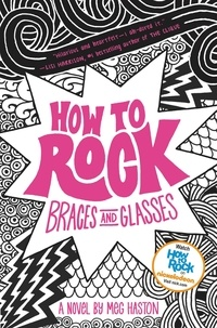 Meg Haston - How to Rock Braces and Glasses.