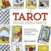 Meg Hayertz - Le tarot pour débutants - Pour l'épanouissement et le développement personnel à l'aide du tarot.