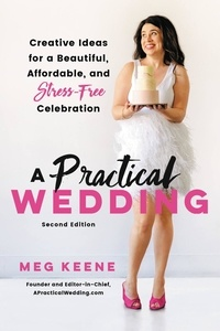 Meg Keene - A Practical Wedding - Creative Ideas for a Beautiful, Affordable, and Stress-free Celebration.