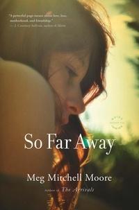 Meg Mitchell Moore - So Far Away - A Novel.