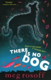 Meg Rosoff - There is no Dog.