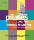Meg Walker - Pilates pour femmes enceintes - A tout âge, à tout moment, en tout lieu.