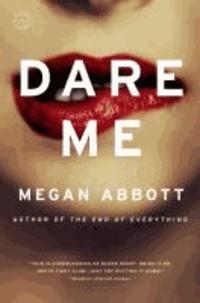 Megan Abbott - Dare Me: A Novel.