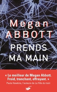 Megan Abbott - Prends ma main.