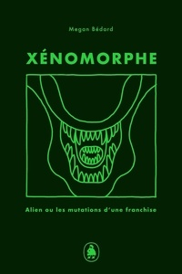 Megan Bédard - Xénomorphe - Alien ou les mutations d'une franchises.