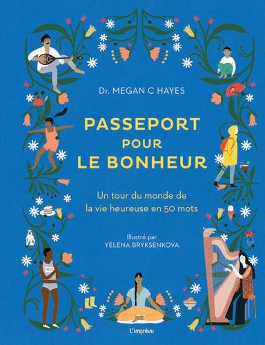 Passeport pour le bonheur. Un tour du monde de la vie heureuse en 50 mots
