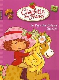 Megan E. Bryant - Charlotte aux Fraises Tome 10 : Le Pays des crèmes glacées.