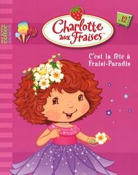 Megan E. Bryant et Molly Kempf - Charlotte aux Fraises Tome 12 : C'est la fête à Fraisi-Paradis.