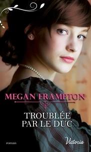 Megan Frampton - Si j'étais une duchesse Tome 4 : Troublée par le duc.
