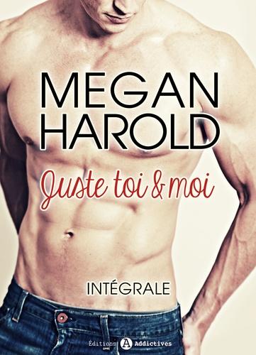 Megan Harold - Juste toi et moi - l'intégrale.