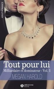 Megan Harold - Tout pour lui Tome 1 : Milliardaire et dominateur.