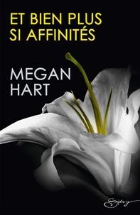 Megan Hart - Et bien plus si affinités.