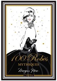 Megan Hess - 100 robes mythiques - -.