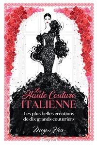 Megan Hess - La haute couture italienne - Les plus belles créations de dix grands couturiers.