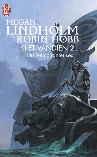 Megan Lindholm et Robin Hobb - Ki et Vandien Tome 2 : Les ventchanteuses.