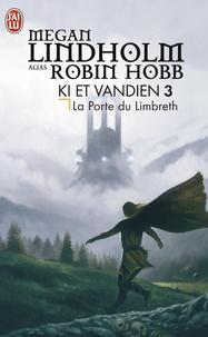 Megan Lindholm - Ki et Vandien Tome 3 : La Porte du Limbreth.