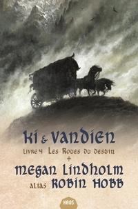 Megan Lindholm - Ki et Vandien Tome 4 : Les roues du destin.