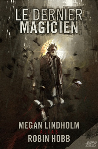 Megan Lindholm et Robin Hobb - Le dernier magicien.