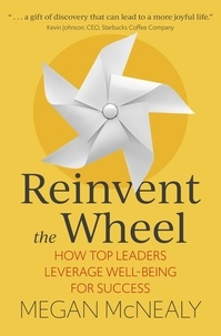 Megan McNealy - Reinvent the Wheel - How Top Leaders Leverage Well-Being for Success.