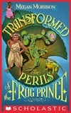 Megan Morrison - Transformed: The Perils of the Frog Prince (Tyme #3).
